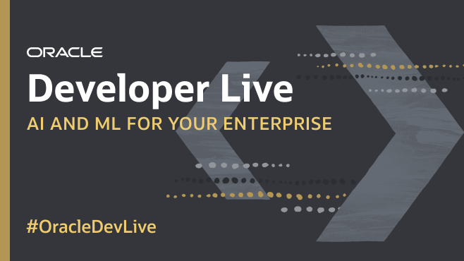 Oracle Developer Live: AI and ML for Your Enterprise