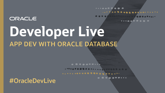 Oracle Developer Live: App Dev with Oracle Database