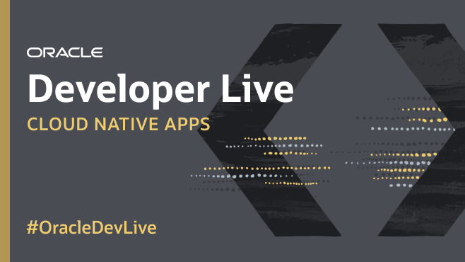 Oracle Developer Live: Cloud Native Apps